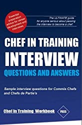 Chef In Training Workbook: INCLUDING Commis Chef and Chef de partie INTERVIEW QUESTIONS And ANSWERS and The IMPORTANT Chef CV.