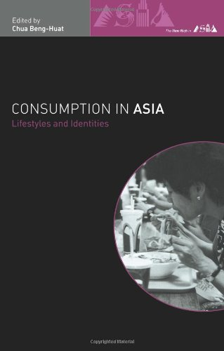 Consumption in Asia: Lifestyle and Identities (The New Rich in Asia)