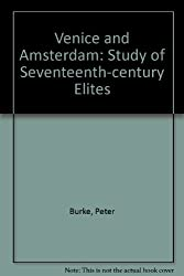 Venice and Amsterdam: Study of Seventeenth-century Elites by Peter Burke (1974-12-31)