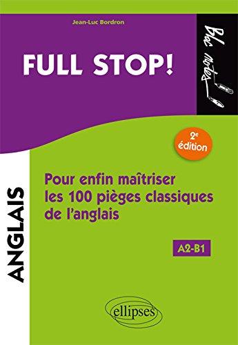 Full stop! Pour enfin matriser les100 piges classiques de l'anglais - 2e dition. [A2-B1]