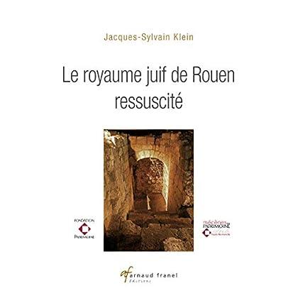 Le Royaume juif de Rouen ressuscité: Essai historique