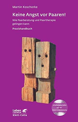 Keine Angst vor Paaren!: Wie Paarberatung und Paartherapie gelingen kann - Ein Praxishandbuch - Leben Lernen 259