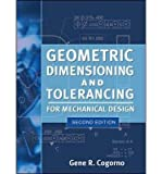 [(Geometric Dimensioning and Tolerancing for Mechanical Design)] [Author: Gene R. Cogorno] published on (April, 2011)