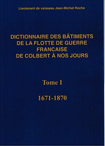 Dictionnaire des bâtiments de la flotte de guerre française de Colbert à nos jours - Tome 1