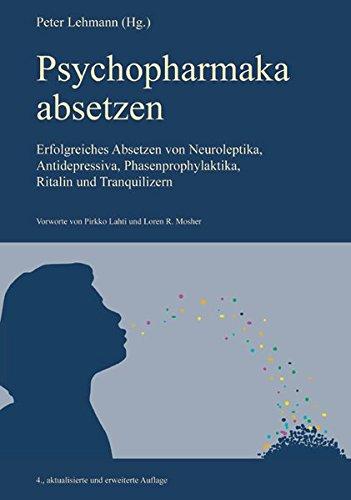 Psychopharmaka absetzen: Erfolgreiches Absetzen von Neuroleptika, Antidepressiva, Phasenprophylaktika, Ritalin und Tranquilizern