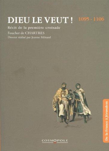Dieu le veut ! : Récit de la première croisade 1095-1106 par Foucher de Chartres