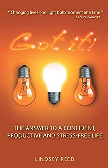 Got It!: The Answer to a Confident, Productive & Stress-Free Life by [Reed, Lindsey]