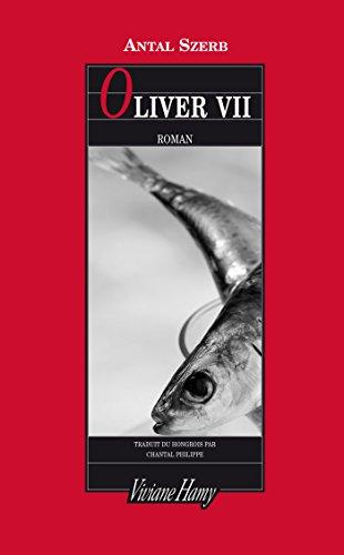 Oliver VII (DOM ETRANGER) par Antal Szerb