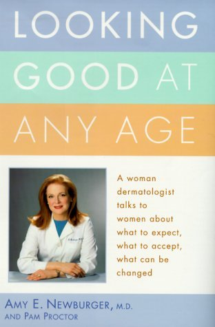 Looking Good at Any Age: A Woman Dermatologist Talks to Women About What to Expect, What to Accept, What Can Be Changed by Amy E. Newburger (1999-12-28)