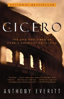 By Anthony Everitt ( Author ) [ Cicero: The Life and Times of Rome's Greatest Politician By May-2003 Paperback