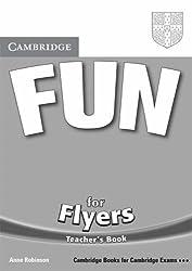 Fun for Flyers Teacher's Book (Cambridge Books for Cambridge Exams) by Anne Robinson (2006-05-25)