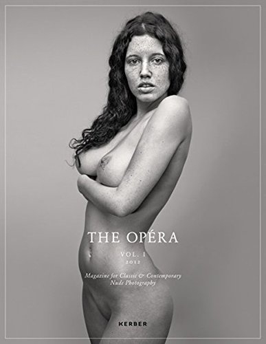 The Opera: v. 1: Annual Magazine for Classic & Contemporary Nude Photography