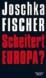 Scheitert Europa? - Joschka Fischer
