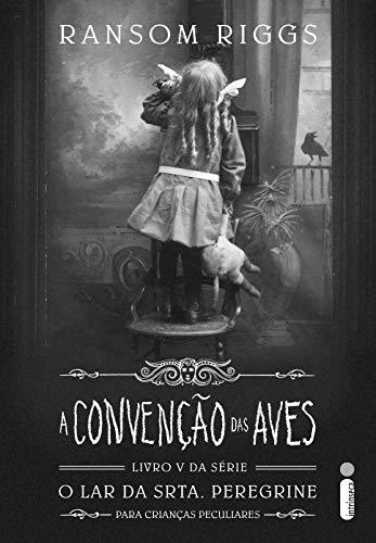 A Convenção Das Aves (O lar da srta. Peregrine para crianças peculiares Livro 5) (Portuguese Edition)