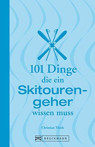 101 Dinge, die ein Skitourengeher wissen muss (101 Dinge, die Sie über ... wissen müssen)