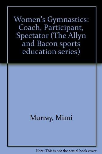 Women's Gymnastics: Coach, Participant, Spectator (The Allyn and Bacon sports education series) por Mimi Murray