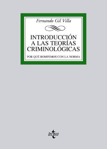 Introducción a las teorías criminológicas: Por qué rompemos con la norma (Derecho - Biblioteca Universitaria De Editorial Tecnos) por Fernando Gil Villa