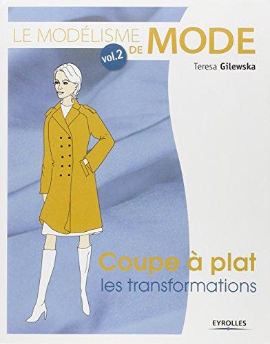 Le modélisme de mode - Volume 2 Coupe à plat : les transformations par Teresa Gilewska