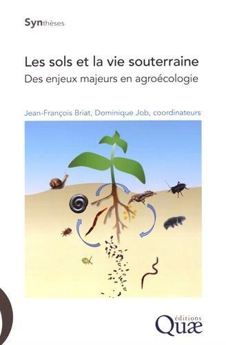 Les sols et la vie souterraine: Des enjeux majeurs en agroécologie par Dominique Job
