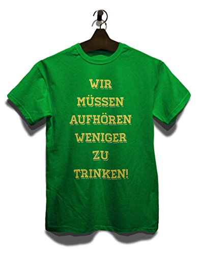 Wir Muessen Aufhoeren Weniger Zu Trinken T-Shirt Grün