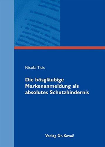 Die bösgläubige Markenanmeldung als absolutes Schutzhindernis (Studien zum Gewerblichen Rechtsschutz und zum Urheberrecht)