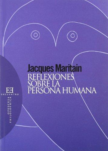 Reflexiones sobre la persona humana (Opuscula Philosophica) por Jacques Maritain