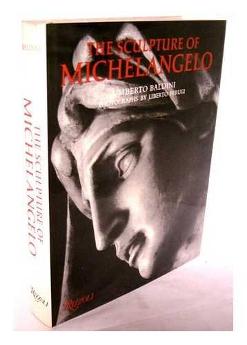 The sculpture of Michelangelo / Umberto Baldini ; photographs by Liberto Perugi ; [translated by Clare Coope]. Uniform Title: Michelangelo scultore. English