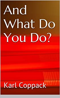 And What Do You Do? by [Coppack, Karl]