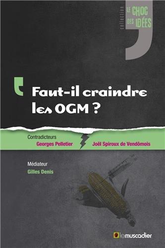 Le Faut-il craindre les OGM ? par Gilles Denis
