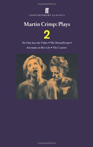 Martin Crimp Plays 2: The Country, Attempts on Her Life, The Misanthrope, No One S: The Country, Attempts On Her Life, The Misanthrope, No One Sees The Video Vol 2 by Crimp, Martin Published by Faber & Faber (2005)