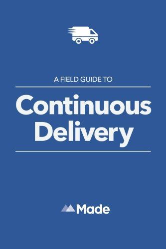 A Field Guide To Continuous Delivery