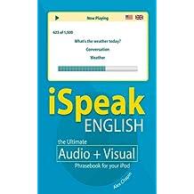 iSpeak English Phrasebook: The Ultimate Audio+ Visual Phrasebook for Your IPod (iSpeak Audio Phrasebook)