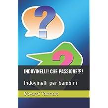 INDOVINELLI! CHE PASSIONE!?!: Indovinelli per bambini
