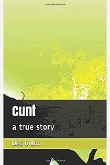 Cunt: a true story Paperback