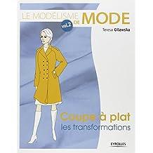 Le modélisme de mode : Tome 2, Coupe à plat, les transformations