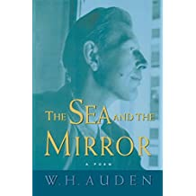 "The Sea and the Mirror: A Commentary on Shakespeare's ""The Tempest"" (W.H. Auden: Critical Editions)"