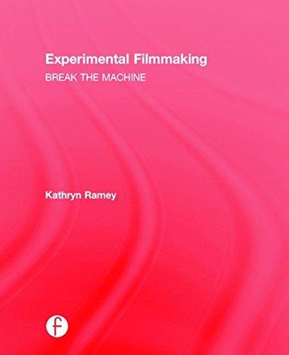 Experimental Filmmaking: BREAK THE MACHINE by Kathryn Ramey (2015-08-14)