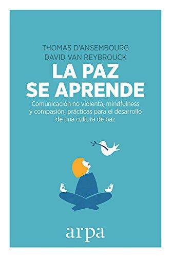 La paz se aprende: Comunicación no violenta, mindfulness y compasión: prácticas para el desarrollo de una cultura de paz