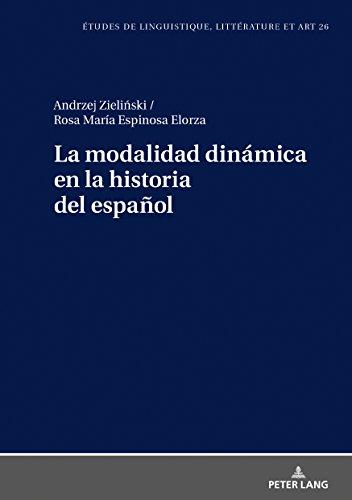 La modalidad dinámica en la historia del español (Etudes de linguistique, littérature et arts / Studi di Lingua, Letteratura e Arte nº 26) por Andrzej Zielinski
