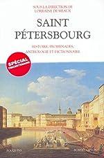 Saint-Pétersbourg - Histoire, promenades, anthologie, dictionnaire de Lorraine de Meaux
