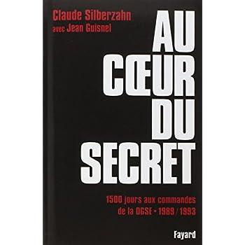 Au coeur du secret : 1500 jours aux commandes de la DGSE (1989-1993)