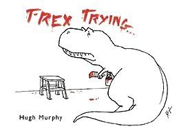 T-Rex Trying par [Murphy, Hugh]