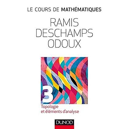 Le cours de mathématiques - T3 Topologie et éléments d'analyse - 3e éd.