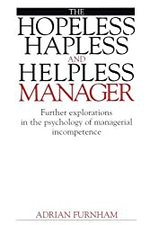 The Hopeless, Hapless and Helpless Manager: Further Explorations in the Psychology of Managerial Incompetence by Adrian Furnham (2000-01-04)