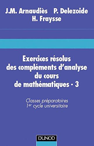 Exercices résolus du cours de mathématiques - Tome 3 - Compléments d'analyse