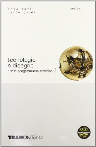 Tecnologie e disegno per la progettazione elettrica. Per le Scuole superiori: 1