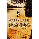 Früh am Morgen beginnt die Nacht - Wally Lamb