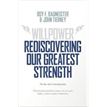 Willpower: Rediscovering Our Greatest Strength by Roy F. Baumeister (2012-01-26)