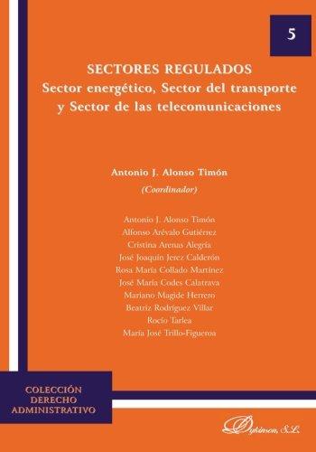 Sectores regulados: Sector energético, sector del transporte y sector de las telecomunicaciones por Antonio J. Alonso Timón