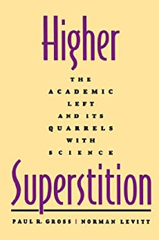 Higher Superstition: The Academic Left and Its Quarrels with Science von [Gross, Paul R., Levitt, Norman]